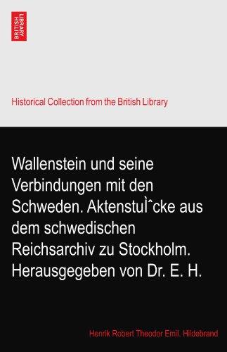 Wallenstein und seine Verbindungen mit den Schweden. Aktenstücke aus dem schwedischen Reichsarchiv zu Stockholm. Herausgegeben von Dr. E. H.