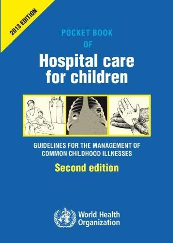 Compare Textbook Prices for Pocket Book of Hospital Care for Children: Guidelines for the Management of Common Illnesses with Limited Resources 2 Edition ISBN 0009241548371 by World Health Organization