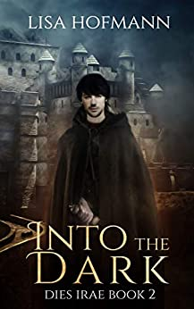 Into the Dark: A Medieval Fantasy (Dies Irae Book 2) by [Lisa Hofmann]