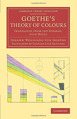 Compare Textbook Prices for Goethe's Theory of Colours: Translated from the German, with Notes Cambridge Library Collection - Art and Architecture Illustrated Edition ISBN 9781108075442 by Goethe, Johann Wolfgang von,Eastlake, Charles Lock