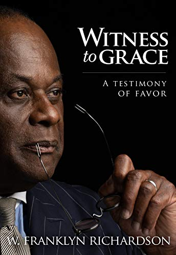 Compare Textbook Prices for Witness to Grace: A Testimony of Favor  ISBN 9781940786865 by W. Franklyn Richardson