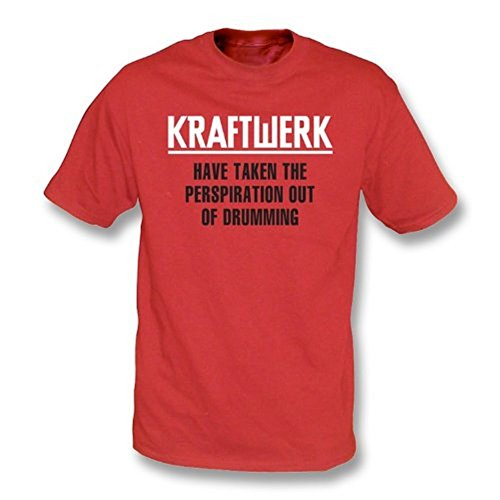 TshirtGrill Kraftwerk Have Taken The Transpiration Out of Drumming T-Shirt XX-Large Couleur Rouge