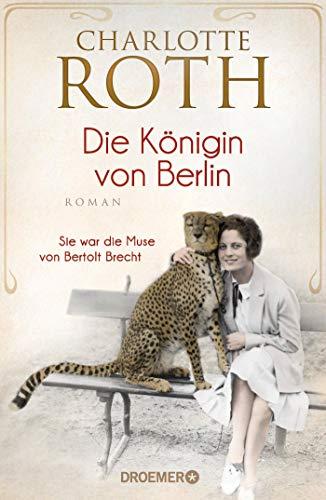 Die Königin von Berlin: Sie war die Muse von Bertolt Brecht. Roman