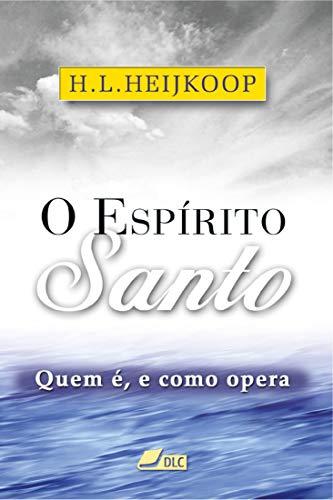 O Espírito Santo: Quem é, e como opera (Portuguese Edition)