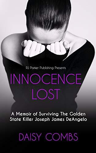 Book: INNOCENCE LOST - A Memoir of Surviving the Golden State Killer Joseph James DeAngelo by Daisy Darlene Combs