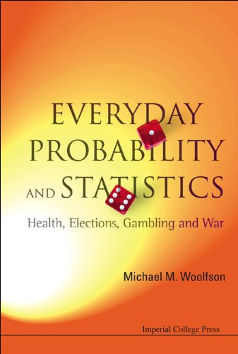 Everyday Probability And Statistics: Health, Elections, Gambling And War (English Edition)