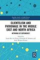 Clientelism and Patronage in the Middle East and North Africa: Networks of Dependency
