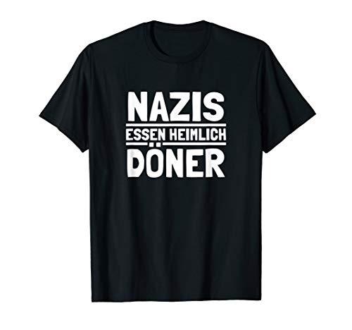 Nazis Essen Heimlich Döner Gegen Nazis Sprüche T-Shirt
