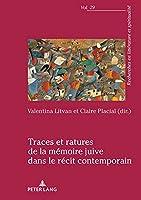 Traces Et Ratures de la Mémoire Juive Dans Le Récit Contemporain (Recherches En Littérature Et Spiritualité)