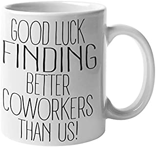 Going Away Gift For Coworker - Funny Coffee Mug | Farewell Gifts For Coworkers - Good Luck Finding Better Coworkers Than Us | Best Coworker Gifts New Job Gifts Coworker Leaving Gifts - Funny Mugs