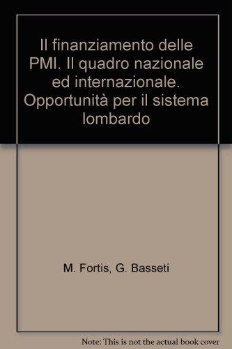 Il finanziamento delle PMI. Il quadro nazionale ed internazionale. Opportunità per il sistema lombardo (Sistemi locali e sviluppo europeo)