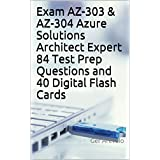 Exam AZ-303 & AZ-304 Azure Solutions Architect Expert 84 Test Prep Questions and 40 Digital Flash Cards (English Edition)