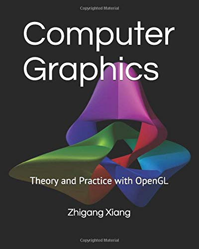Compare Textbook Prices for Computer Graphics: Theory and Practice with OpenGL  ISBN 9781985797055 by Xiang, Zhigang