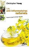 Les anti-inflammatoires naturels - Prévenir et guérir de façon naturelle