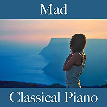 Mad: Classical Piano - The Best Music for Relaxation