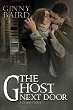 The Ghost Next Door: A Love Story (Romantic Ghost Stories Book 1)