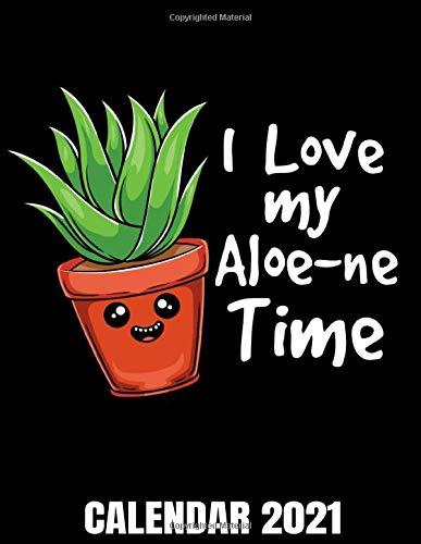 I Love My Aloe Ne Time Calendar 2021: Aloe Vera Plant Lover...