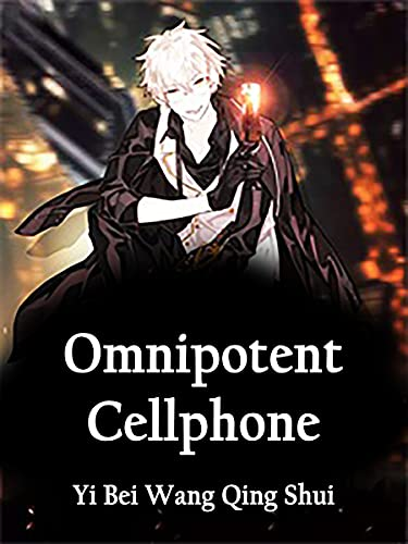 Omnipotent Cellphone: A Cultivation Progression and action adventure Novel ( sexy teens, harem english, genius heroine romance, fiction urban books ) Book 1 (English Edition)
