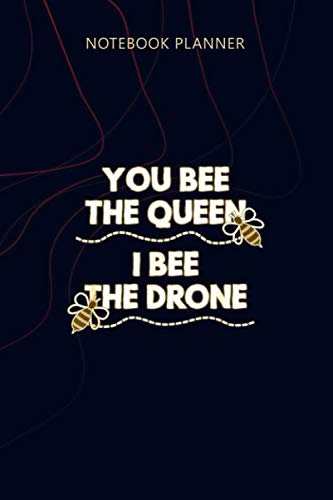 Notebook Planner Mens You Bee The Queen I Bee The Drone Beekeeping s: Agenda, Home Budget, Planner, Money, Planning, 6x9 inch, 114 Pages, Personalized