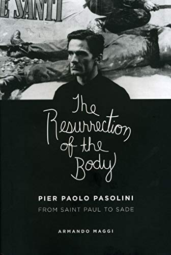 Maggi, A: Resurrection of the Body - Pier Paolo Pasolini bet: Pier Paolo Pasolini Between Saint Paul and Sade