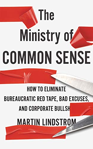 The Ministry of Common Sense: How to Eliminate Bureaucratic Red Tape, Bad Excuses, and Corporate Bullshit (English Edition)