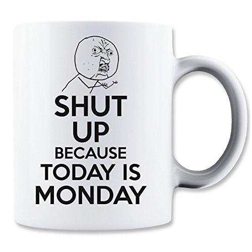 ShutUp Because Today is Monday Mug
