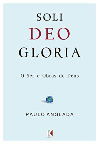 Soli Deo Gloria: O Ser e Obras de Deus (Portuguese Edition)