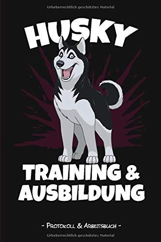 Husky Training und Ausbildung: 6x9 Protokoll und Arbeitsbuch zum selbst Ausfüllen, Ideal als Tagebuch fürs Training in der Hundeschule, Erziehung von Hunden und Hundesport wie Agility oder Obedience