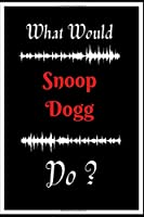 What would snoop dogg do: snoop dogg Quotes lined notebook/Journal/Diary Gift/120 Blanc pages/6x9 niches finiched Music matte covre