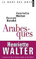 Arabesques. L'Aventure de La Langue Arabe En Occident