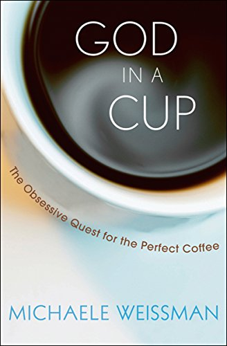 God in a Cup: The Obsessive Quest for the Perfect Coffee (English Edition)