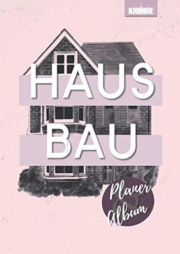HAUSBAU Planer & Album: ein hübsch durchorganisiertes rosa Bautagebuch fürs Eigenheim - ob Neubau, Anbau oder Renovierung - dokumentiere deine Projekte am Bau einfach und mit Stil (Heimwerken, Band 4)