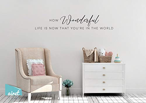 How Wonderful Life Is Now That You're In The World - Vinyl Decal Wall Art Decor Sticker - Nursery Baby Child Infant Bedroom - Wall Decal Sticker 32 Inch In Width