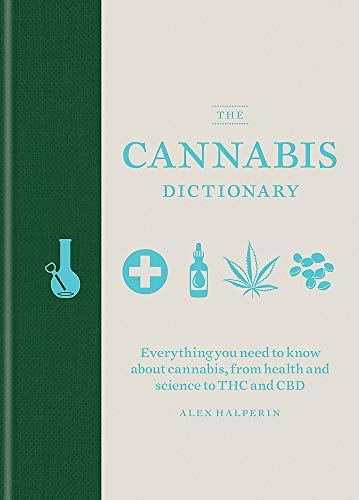 The Cannabis Dictionary: Everything you need to know about cannabis, from health and science to THC and CBD