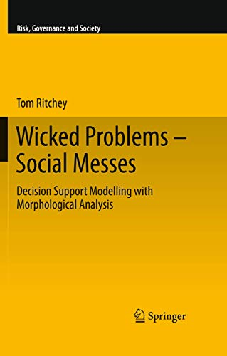 Wicked Problems – Social Messes: Decision Support Modelling with Morphological Analysis (Risk, Governance and Society (17), Band 17)