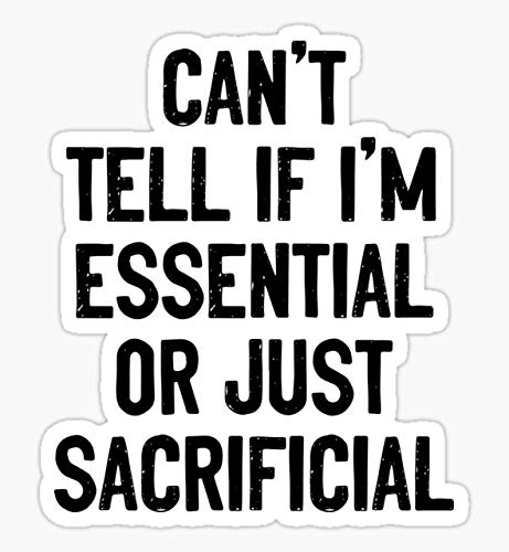 Decals Can't Tell if I'm Essential or just sacrificial - Sticker Graphic - Auto, Wall, Laptop, Cell, Truck Sticker for Windows, Cars, Trucks