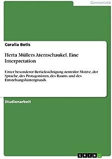 Herta Müllers Atemschaukel. Eine Interpretation: Unter besonderer Berücksichtigung zentraler Motive, der Sprache, des Prot...