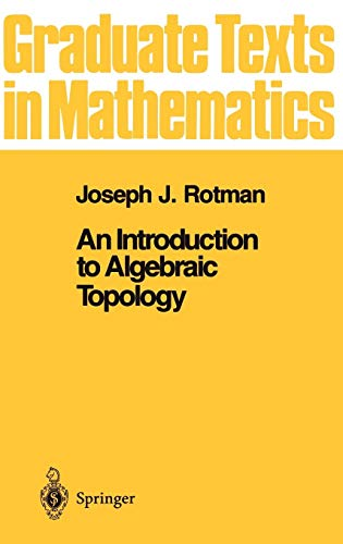 An Introduction to Algebraic Topology (Graduate Texts in Mathematics (119), Band 119)