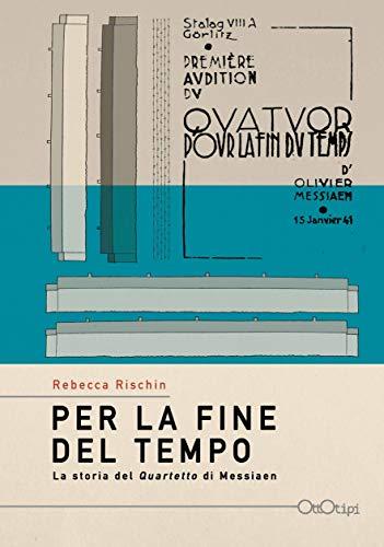 Per la fine del tempo. La storia del «Quartetto» di Olivier Messiaen
