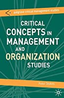 Critical Concepts in Management and Organization Studies: Key Terms and Concepts (The Palgrave Critical Management Studies Series)