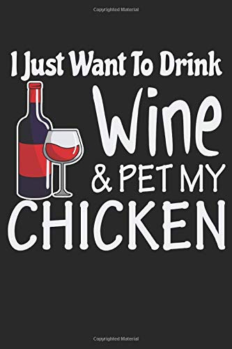 I Just Want to Drink Wine and Pet My Chicken: 2021 Farming Planner for Pet Chicken Lovers