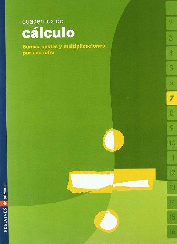 Cuaderno 7 de calculo (Sumas, restas y multiplicaciones por una cifra)