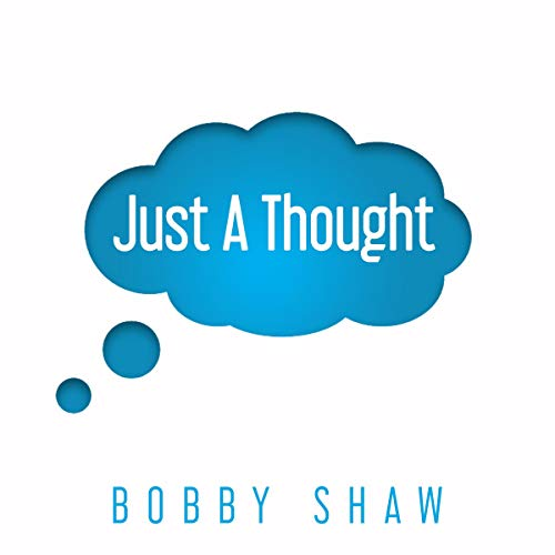 Just a Thought                   By:                                                                                                                                 Bobby Shaw                               Narrated by:                                                                                                                                 Lee Goettl                      Length: 36 mins     Not rated yet     Overall 0.0