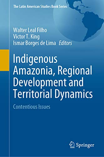 Indigenous Amazonia, Regional Development and Territorial Dynamics: Contentious Issues (The Latin American Studies Book Series) (English Edition)