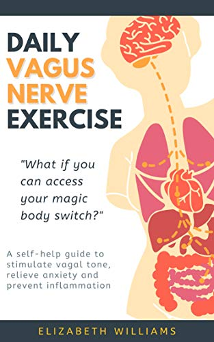 DAILY VAGUS NERVE EXERCISE: A self-help guide to stimulate vagal tone, relieve anxiety and prevent inflammation by [Elizabeth Williams]