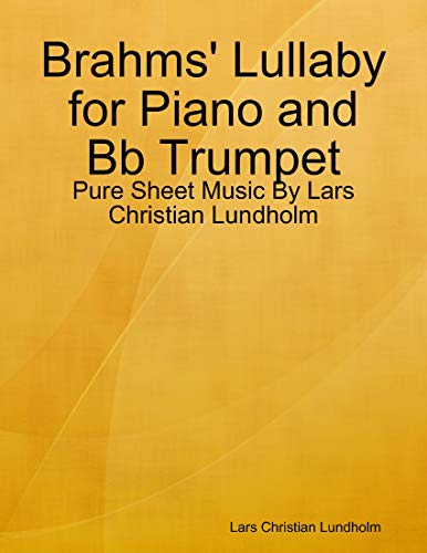 Brahms' Lullaby for Piano and Bb Trumpet - Pure Sheet Music By Lars Christian Lundholm (English Edition)