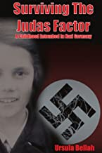 SURVIVING THE JUDAS FACTOR: A CHILDHOOD ENTOMBED IN NAZI GERMANY