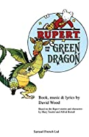 Rupert and the Green Dragon: A Musical Play (Acting Edition) 0573051135 Book Cover