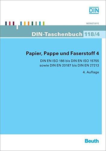 Papier, Pappe und Faserstoff 4: DIN EN ISO 186 bis DIN EN ISO 15755 sowie DIN EN 20187 bis DIN EN 27213 (DIN-Taschenbuch)