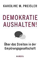 Demokratie aushalten!: Ueber das Streiten in der Empoerungsgesellschaft